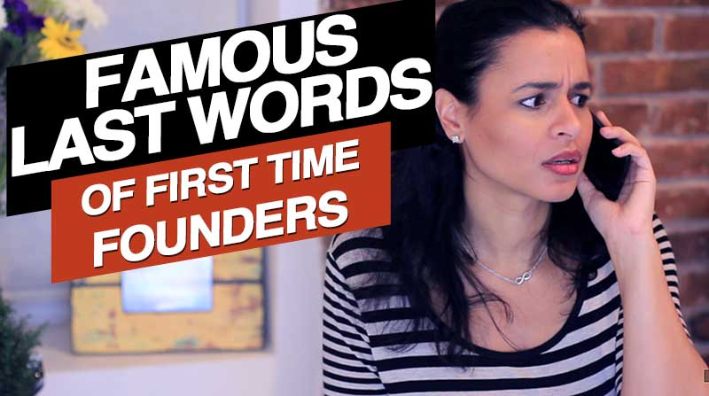 Famous Last Words of First Time Startup Founders