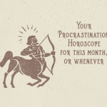 Your Procrastination Horoscope for This Month, or Whenever